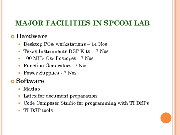 MAJOR FACILITIES IN SPCOM LAB Hardware Desktop PCs/ workstations – 14 Nos Texas Instruments