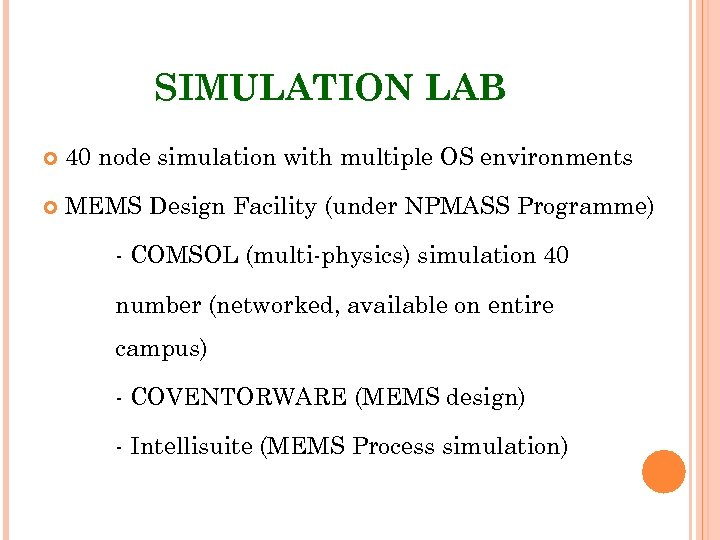 SIMULATION LAB 40 node simulation with multiple OS environments MEMS Design Facility (under NPMASS