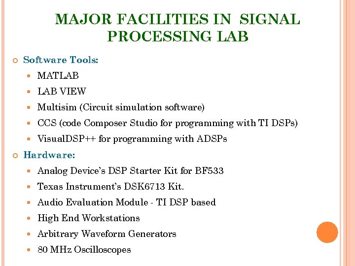 MAJOR FACILITIES IN SIGNAL PROCESSING LAB Software Tools: LAB VIEW Multisim (Circuit simulation software)