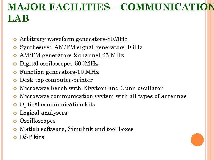MAJOR FACILITIES – COMMUNICATION LAB Arbitrary waveform generators-80 MHz Synthesised AM/FM signal generators-1 GHz