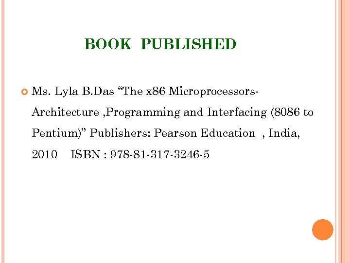 """BOOK PUBLISHED Ms. Lyla B. Das """"The x 86 Microprocessors. Architecture , Programming and"""