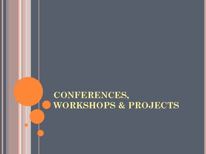 CONFERENCES, WORKSHOPS & PROJECTS