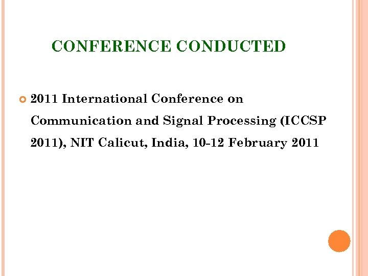 CONFERENCE CONDUCTED 2011 International Conference on Communication and Signal Processing (ICCSP 2011), NIT Calicut,