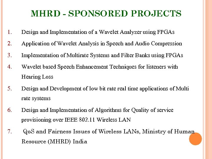 MHRD - SPONSORED PROJECTS 1. Design and Implementation of a Wavelet Analyzer using FPGAs