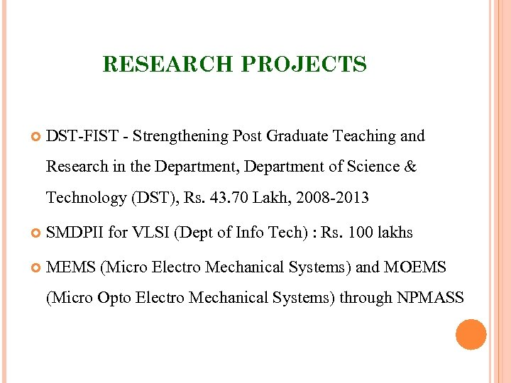 RESEARCH PROJECTS DST-FIST - Strengthening Post Graduate Teaching and Research in the Department, Department