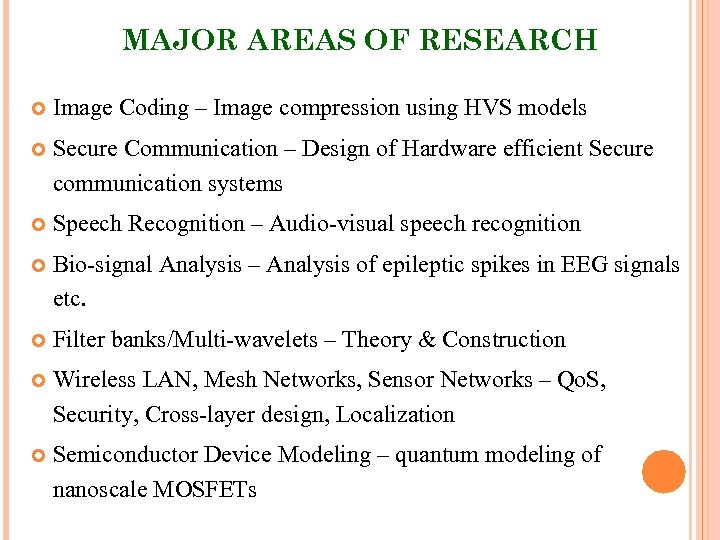 MAJOR AREAS OF RESEARCH Image Coding – Image compression using HVS models Secure Communication
