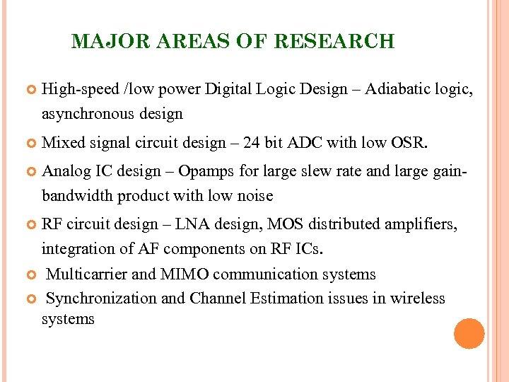 MAJOR AREAS OF RESEARCH High-speed /low power Digital Logic Design – Adiabatic logic, asynchronous