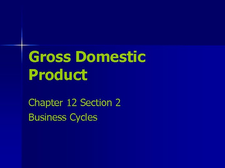 Gross Domestic Product Chapter 12 Section 2 Business Cycles