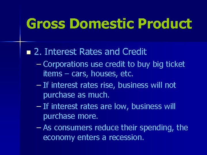 Gross Domestic Product n 2. Interest Rates and Credit – Corporations use credit to