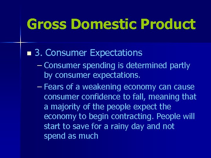 Gross Domestic Product n 3. Consumer Expectations – Consumer spending is determined partly by