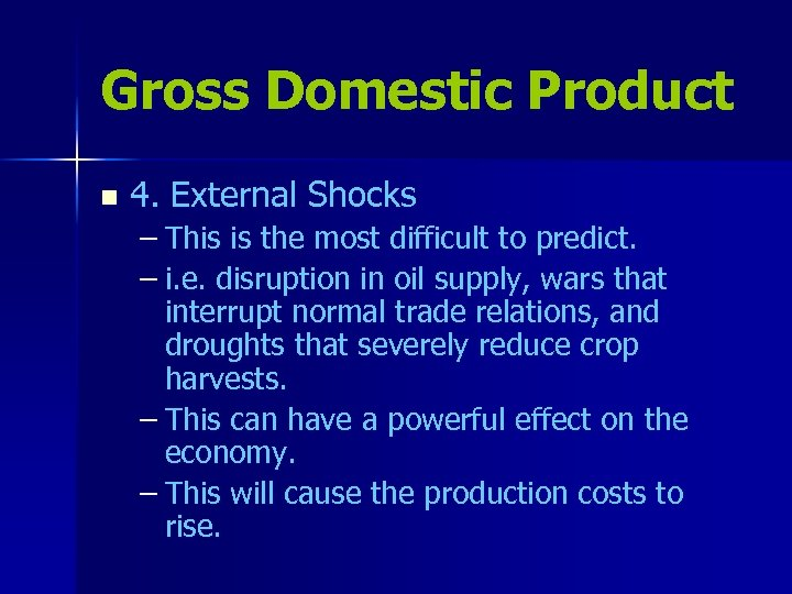 Gross Domestic Product n 4. External Shocks – This is the most difficult to