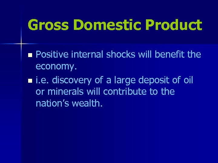 Gross Domestic Product Positive internal shocks will benefit the economy. n i. e. discovery