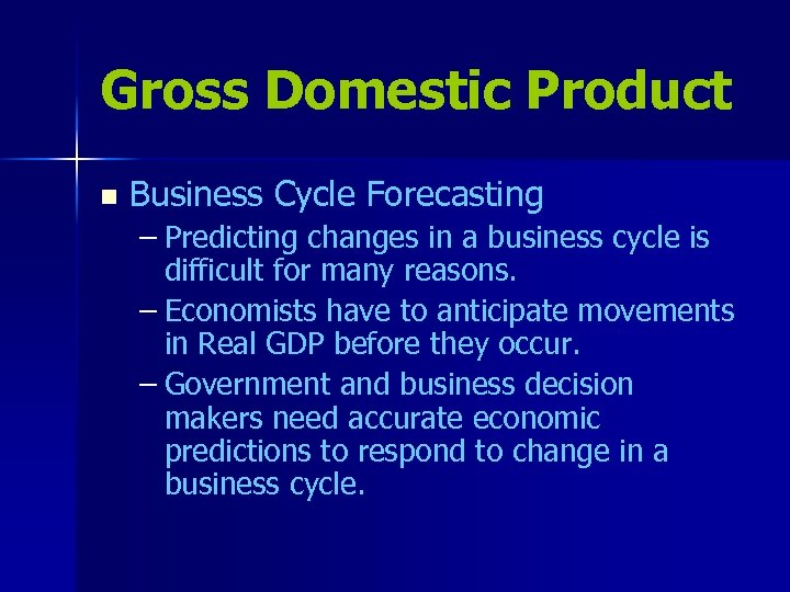 Gross Domestic Product n Business Cycle Forecasting – Predicting changes in a business cycle