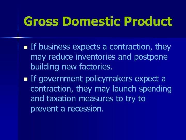 Gross Domestic Product If business expects a contraction, they may reduce inventories and postpone