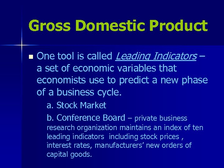 Gross Domestic Product n One tool is called Leading Indicators – a set of