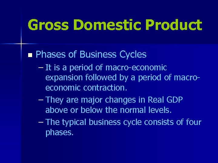 Gross Domestic Product n Phases of Business Cycles – It is a period of