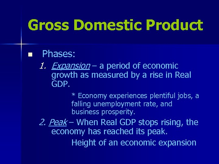 Gross Domestic Product n Phases: 1. Expansion – a period of economic growth as