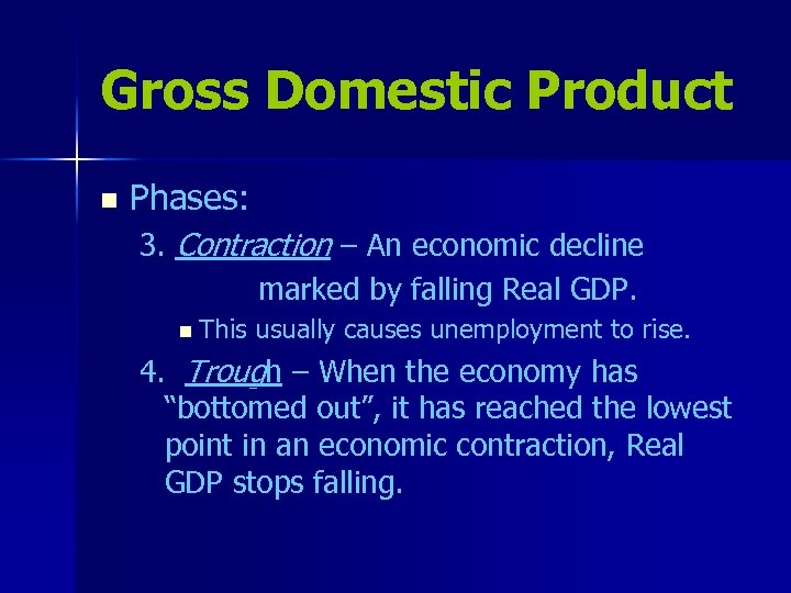 Gross Domestic Product n Phases: 3. Contraction – An economic decline marked by falling