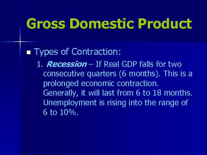 Gross Domestic Product n Types of Contraction: 1. Recession – If Real GDP falls