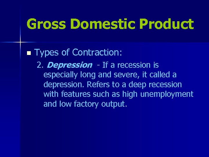 Gross Domestic Product n Types of Contraction: 2. Depression - If a recession is
