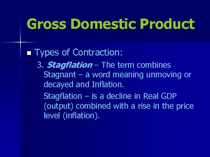 Gross Domestic Product n Types of Contraction: 3. Stagflation – The term combines Stagnant