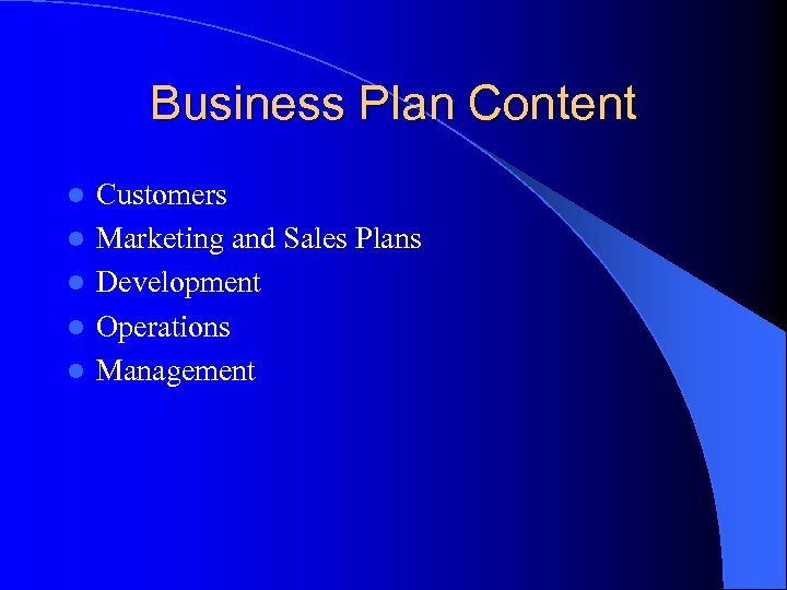 Business Plan Content l l l Customers Marketing and Sales Plans Development Operations Management