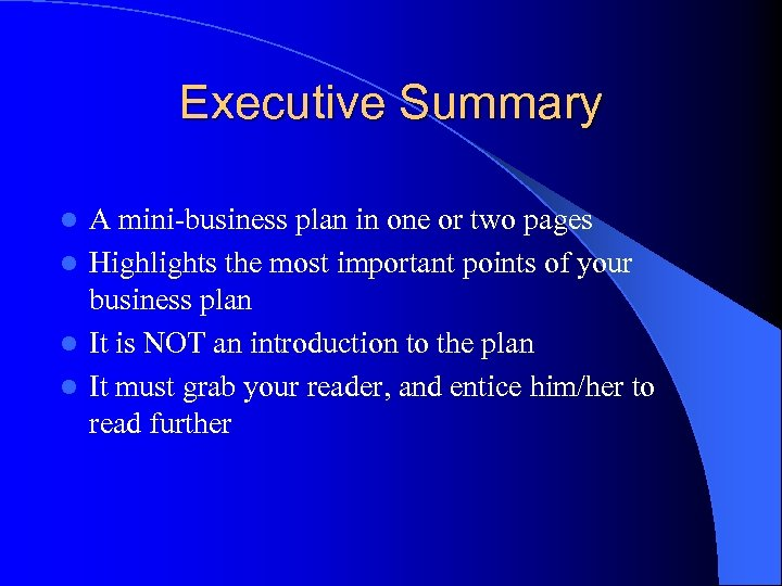 Executive Summary A mini-business plan in one or two pages l Highlights the most