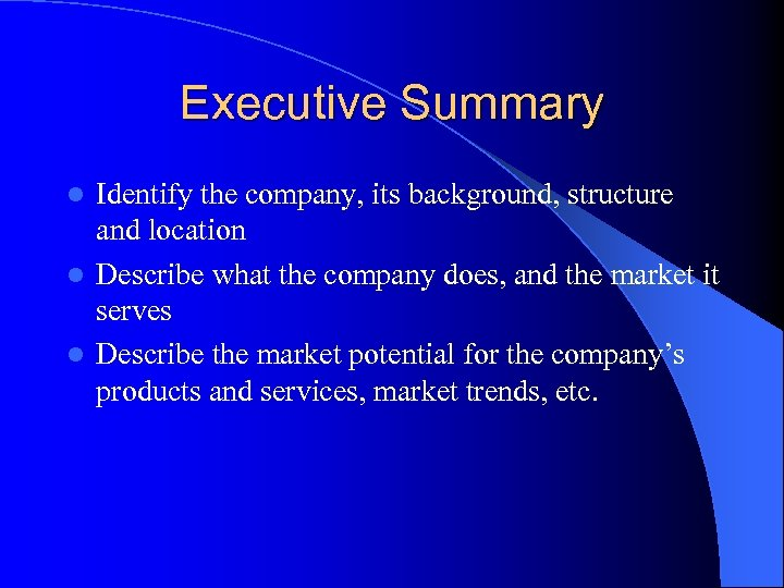 Executive Summary Identify the company, its background, structure and location l Describe what the