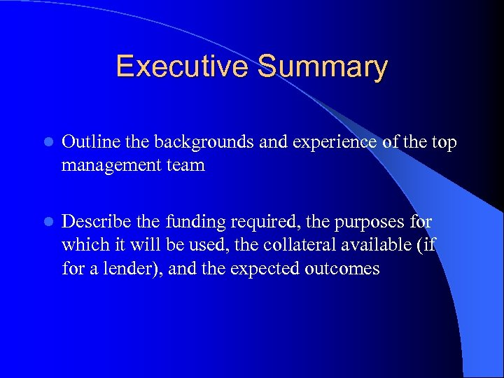 Executive Summary l Outline the backgrounds and experience of the top management team l