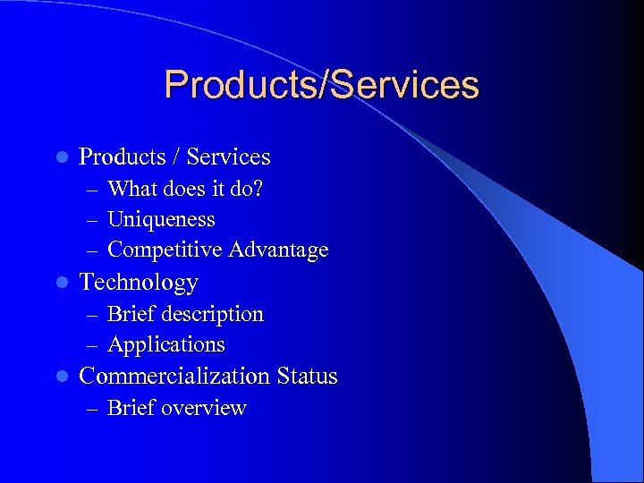 Products/Services l Products / Services – What does it do? – Uniqueness – Competitive