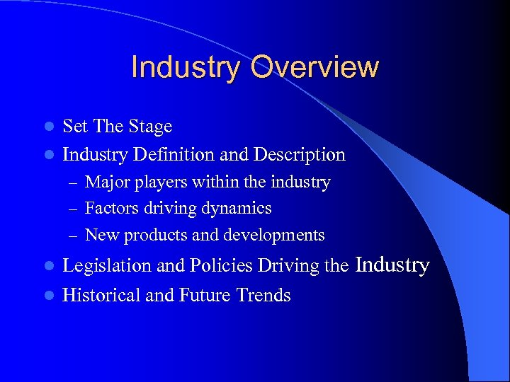 Industry Overview Set The Stage l Industry Definition and Description l – Major players