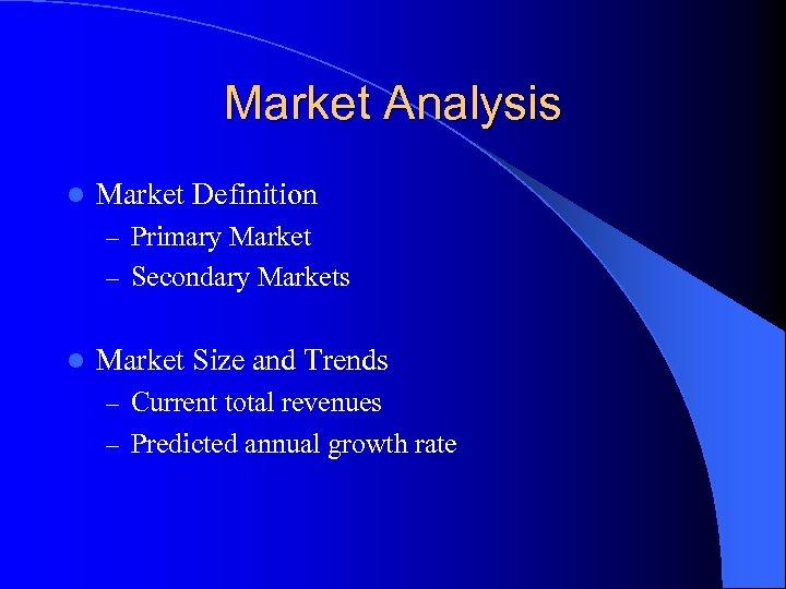 Market Analysis l Market Definition – Primary Market – Secondary Markets l Market Size
