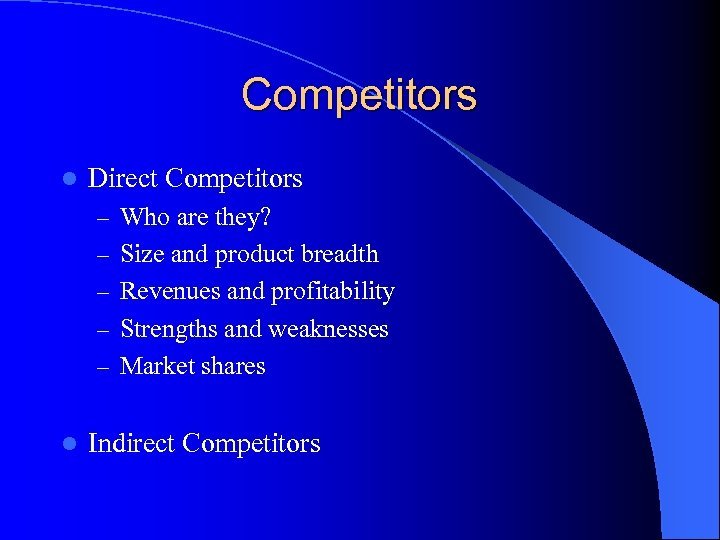 Competitors l Direct Competitors – Who are they? – Size and product breadth –
