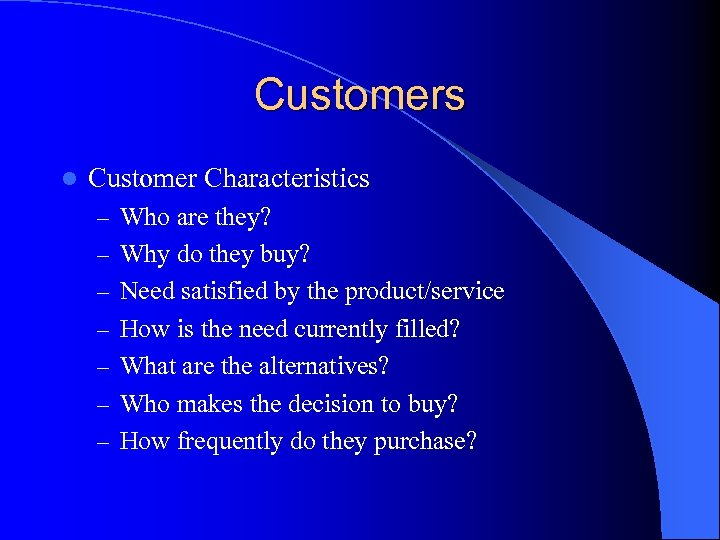 Customers l Customer Characteristics – Who are they? – Why do they buy? –
