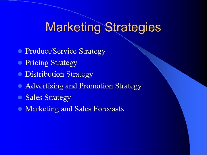 Marketing Strategies l l l Product/Service Strategy Pricing Strategy Distribution Strategy Advertising and Promotion