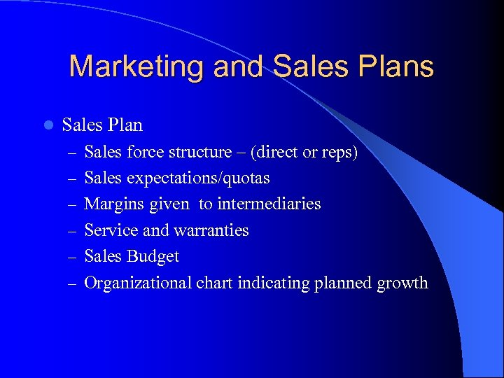 Marketing and Sales Plans l Sales Plan – Sales force structure – (direct or