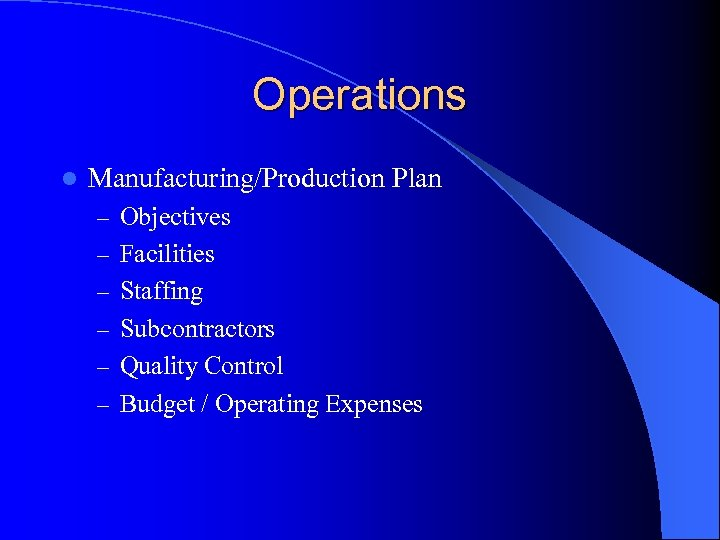 Operations l Manufacturing/Production Plan – Objectives – Facilities – Staffing – Subcontractors – Quality