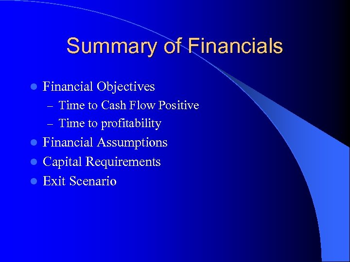 Summary of Financials l Financial Objectives – Time to Cash Flow Positive – Time