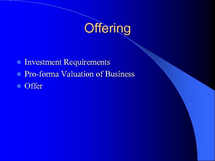 Offering Investment Requirements l Pro-forma Valuation of Business l Offer l