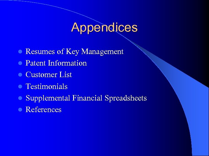 Appendices l l l Resumes of Key Management Patent Information Customer List Testimonials Supplemental