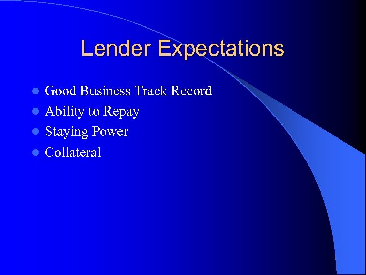 Lender Expectations Good Business Track Record l Ability to Repay l Staying Power l