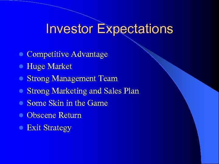 Investor Expectations l l l l Competitive Advantage Huge Market Strong Management Team Strong