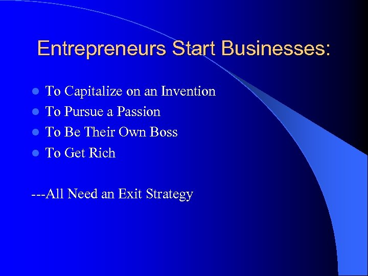 Entrepreneurs Start Businesses: To Capitalize on an Invention l To Pursue a Passion l
