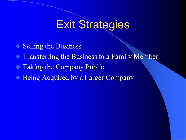 Exit Strategies Selling the Business l Transferring the Business to a Family Member l