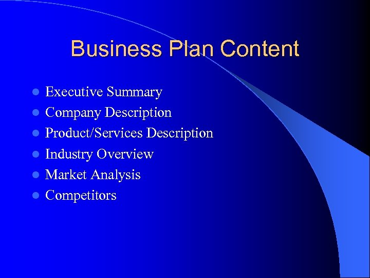 Business Plan Content l l l Executive Summary Company Description Product/Services Description Industry Overview