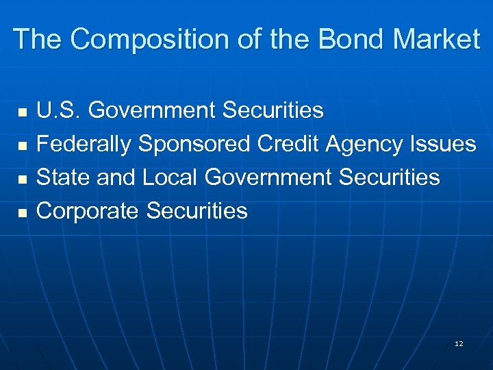 The Composition of the Bond Market n n U. S. Government Securities Federally Sponsored