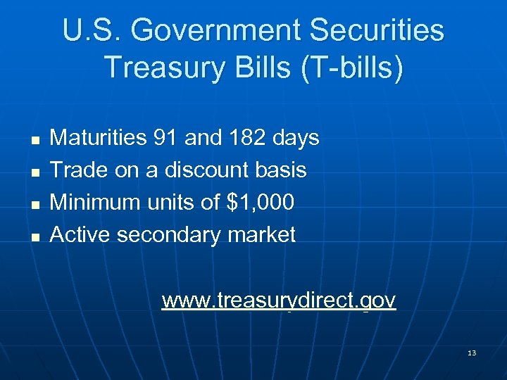 U. S. Government Securities Treasury Bills (T-bills) n n Maturities 91 and 182 days