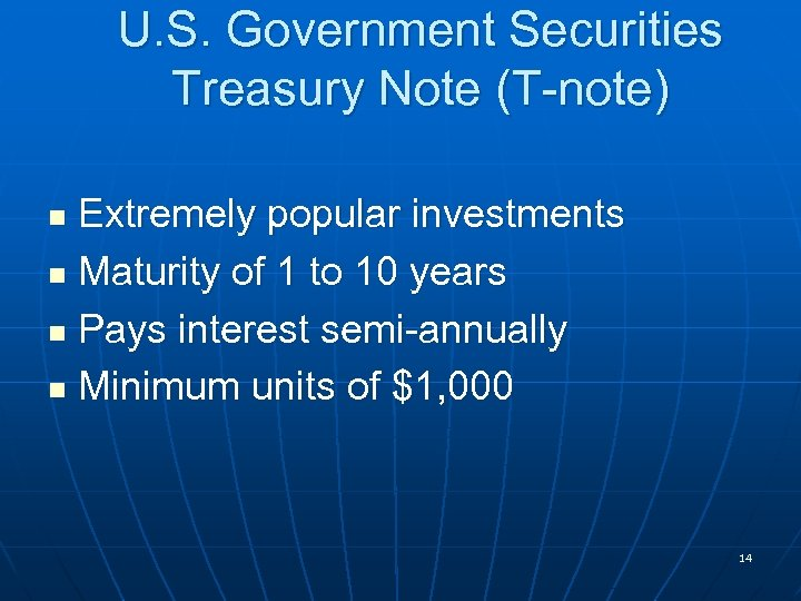 U. S. Government Securities Treasury Note (T-note) Extremely popular investments n Maturity of 1
