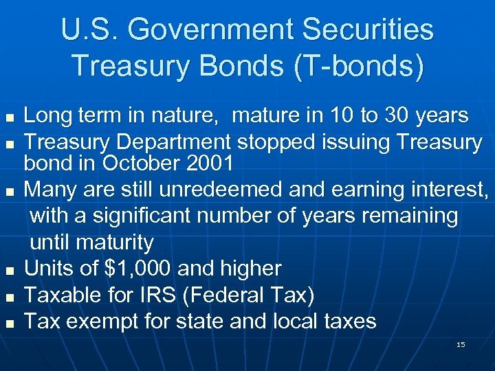 U. S. Government Securities Treasury Bonds (T-bonds) n n n Long term in nature,