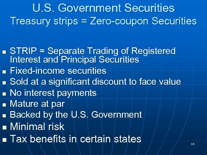 U. S. Government Securities Treasury strips = Zero-coupon Securities n n n STRIP =